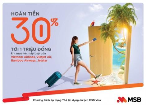 Tiết kiệm đến 30% trên giá đã giảm khi đặt vé máy bay 4 hãng lớn cùng thẻ tín dụng du lịch MSB Visa