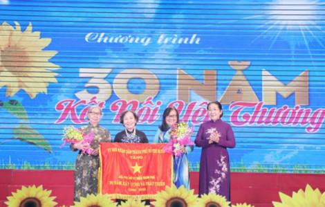 Hội Phụ nữ từ thiện TP.HCM: 30 năm kết nối yêu thương