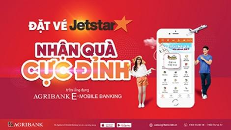 Đặt vé máy bay Jetstar trên ứng dụng Agribank E-Mobile Banking nhận quà 'cực đỉnh'