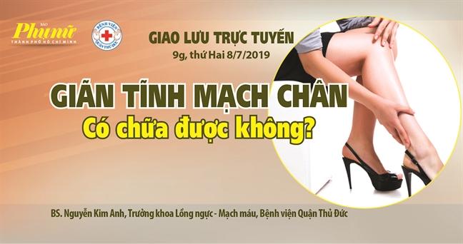 Giao luu truc tuyen: 'Gian tinh mach chan co chua duoc khong?'